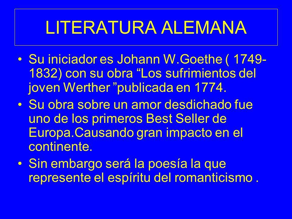 LITERATURA ALEMANA Su iniciador es Johann W.Goethe ( 1749- 1832) con su obra Los sufrimientos del joven Werther publicada en 1774. Su obra sobre un am