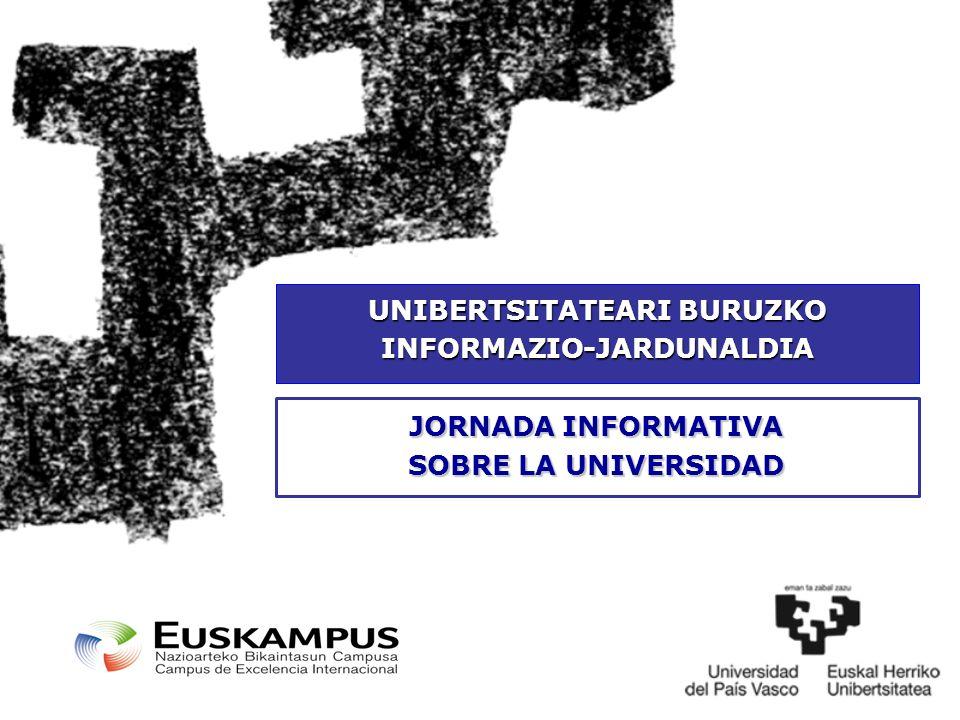 JORNADA INFORMATIVA SOBRE LA UNIVERSIDAD UNIBERTSITATEARI BURUZKO INFORMAZIO-JARDUNALDIA