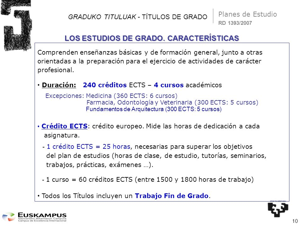 10 GRADUKO TITULUAK - TÍTULOS DE GRADO Planes de Estudio Comprenden enseñanzas básicas y de formación general, junto a otras orientadas a la preparaci