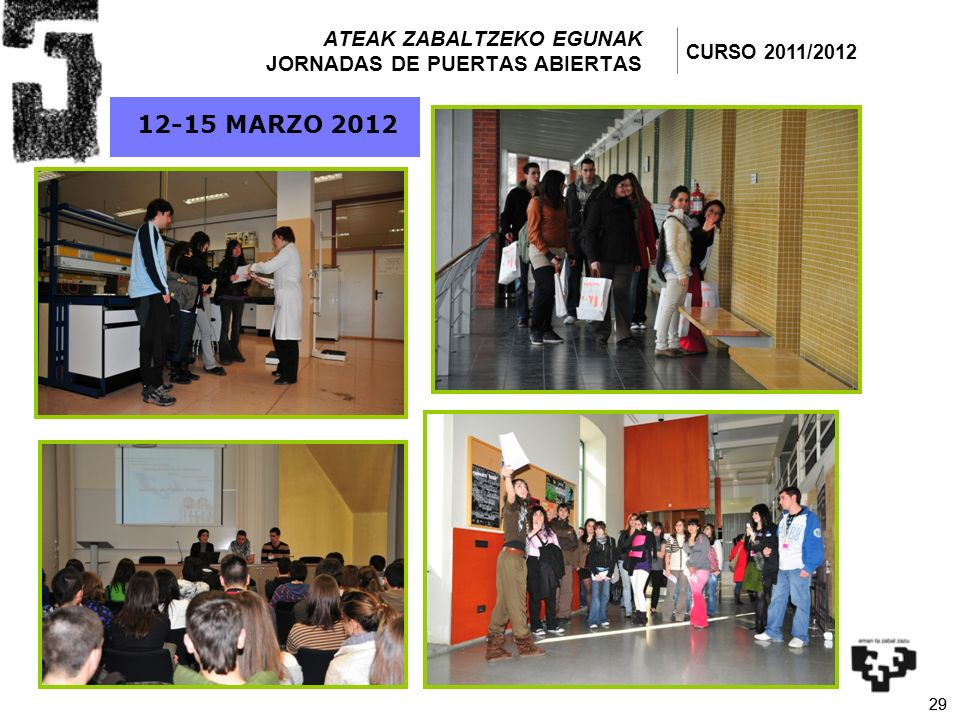 29 ATEAK ZABALTZEKO EGUNAK JORNADAS DE PUERTAS ABIERTAS 12-15 MARZO 2012 CURSO 2011/2012