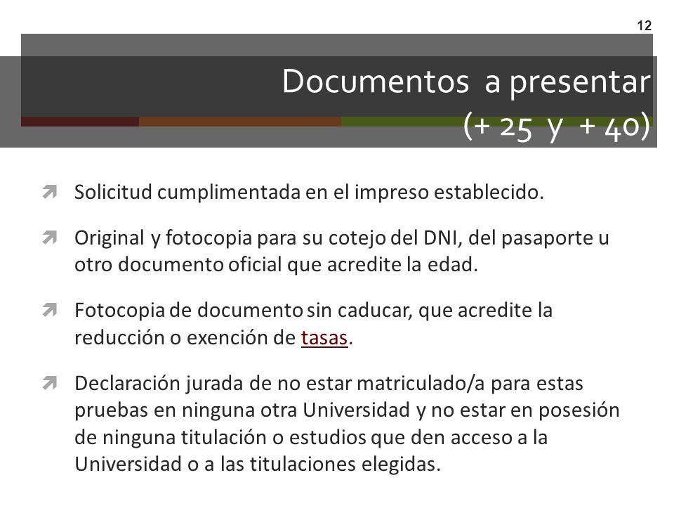 Documentos a presentar (+ 25 y + 40) Solicitud cumplimentada en el impreso establecido. Original y fotocopia para su cotejo del DNI, del pasaporte u o