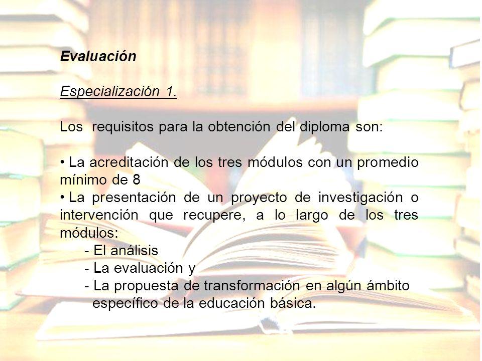 Evaluación Especialización 1. Los requisitos para la obtención del diploma son: La acreditación de los tres módulos con un promedio mínimo de 8 La pre