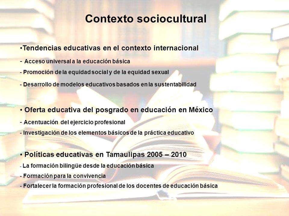 Contexto sociocultural Tendencias educativas en el contexto internacional - Acceso universal a la educación básica - Promoción de la equidad social y