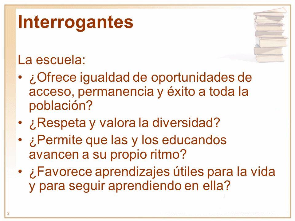 2 Interrogantes La escuela: ¿Ofrece igualdad de oportunidades de acceso, permanencia y éxito a toda la población? ¿Respeta y valora la diversidad? ¿Pe