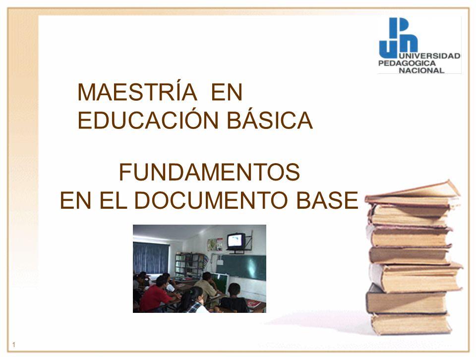 1 MAESTRÍA EN EDUCACIÓN BÁSICA FUNDAMENTOS EN EL DOCUMENTO BASE