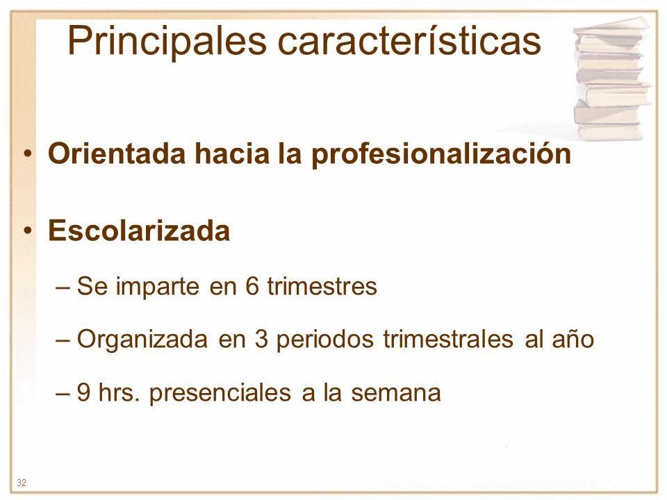 32 Principales características Orientada hacia la profesionalización Escolarizada –Se imparte en 6 trimestres –Organizada en 3 periodos trimestrales a