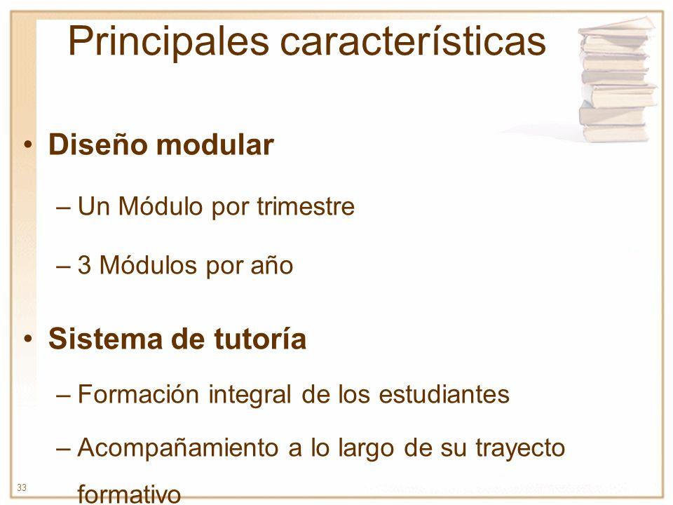 33 Principales características Diseño modular –Un Módulo por trimestre –3 Módulos por año Sistema de tutoría –Formación integral de los estudiantes –A