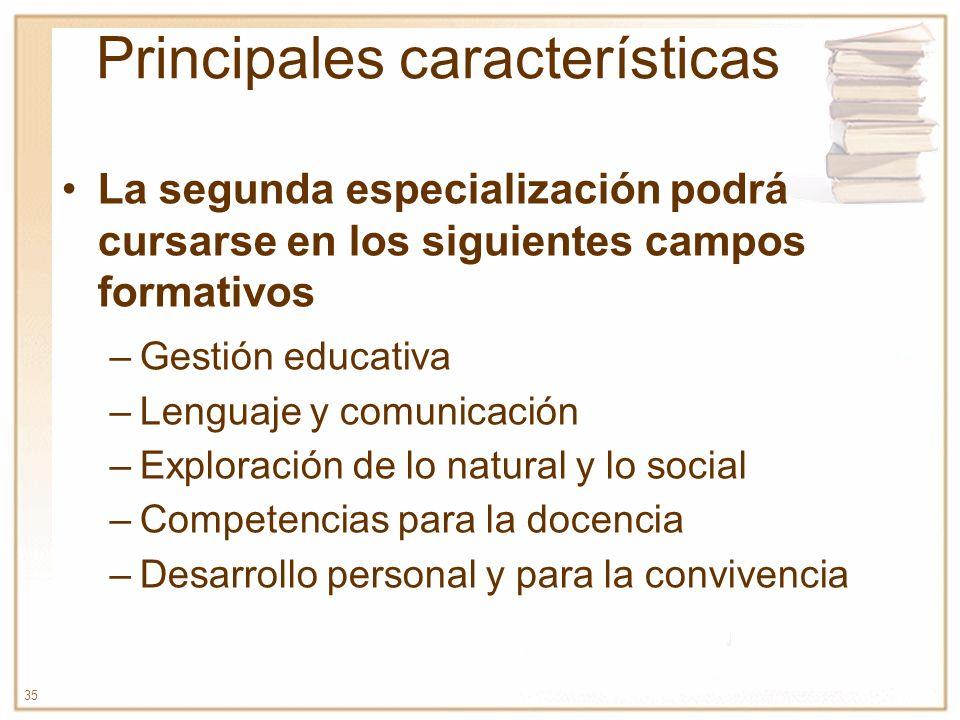 35 Principales características La segunda especialización podrá cursarse en los siguientes campos formativos –Gestión educativa –Lenguaje y comunicaci