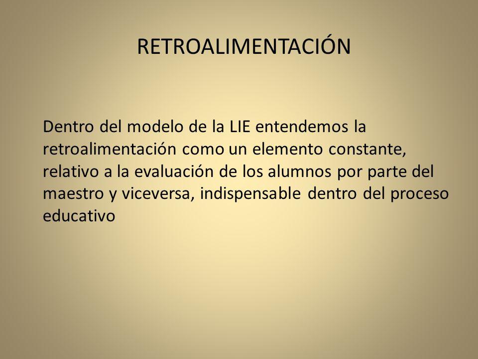 Dentro del modelo de la LIE entendemos la retroalimentación como un elemento constante, relativo a la evaluación de los alumnos por parte del maestro