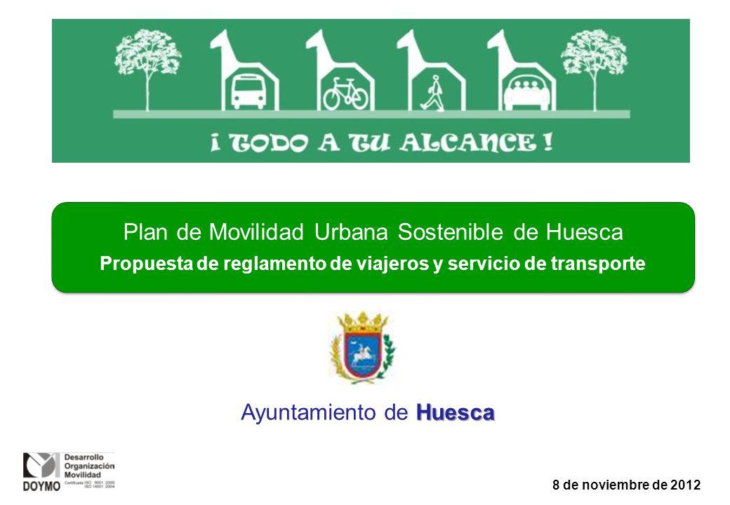 Plan de Movilidad Urbana Sostenible de Huesca Propuesta de reglamento de viajeros y servicio de transporte 8 de noviembre de 2012 Huesca Ayuntamiento de Huesca
