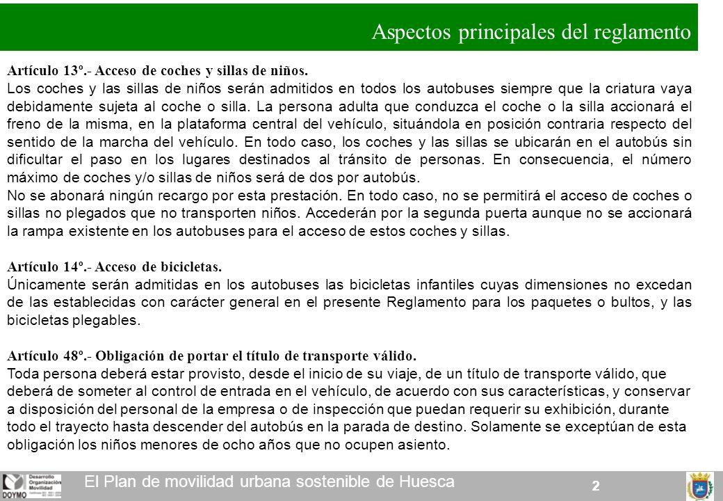 22 El Plan de movilidad urbana sostenible de Huesca Artículo 13º.- Acceso de coches y sillas de niños. Los coches y las sillas de niños serán admitido
