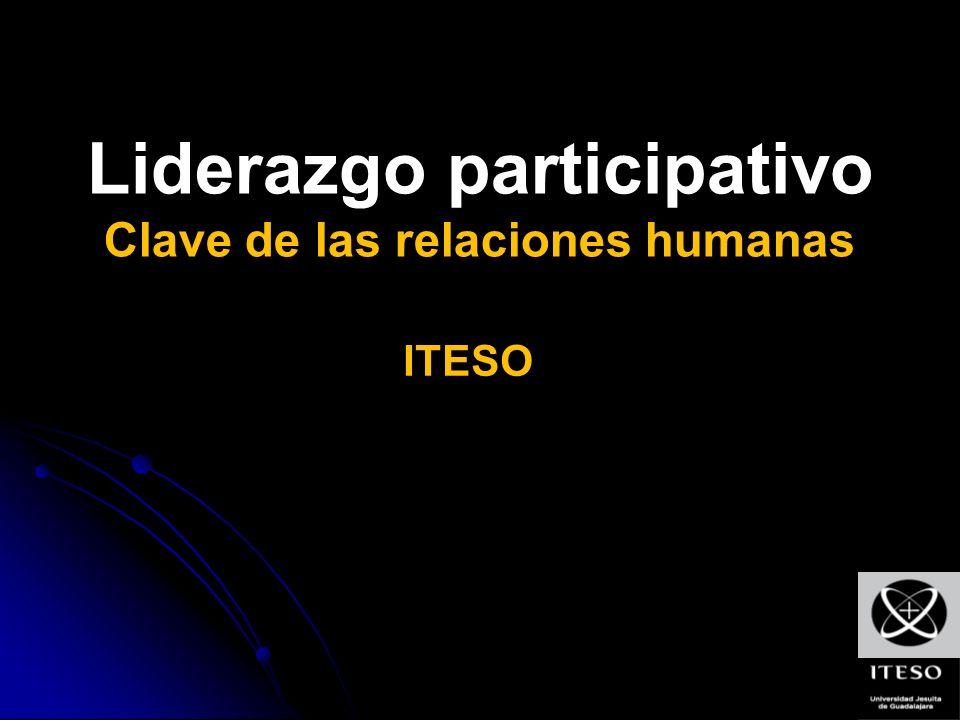 Liderazgo participativo Clave de las relaciones humanas ITESO