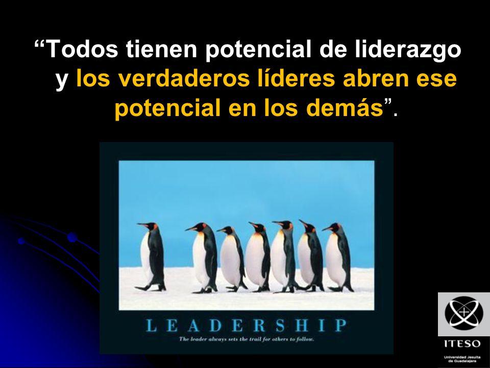 Todos tienen potencial de liderazgo y los verdaderos líderes abren ese potencial en los demás.