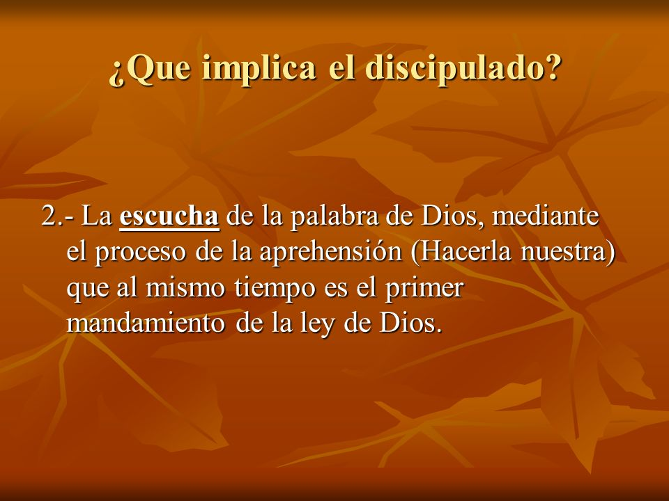 ¿Que implica el discipulado? 2.- La escucha de la palabra de Dios, mediante el proceso de la aprehensión (Hacerla nuestra) que al mismo tiempo es el p