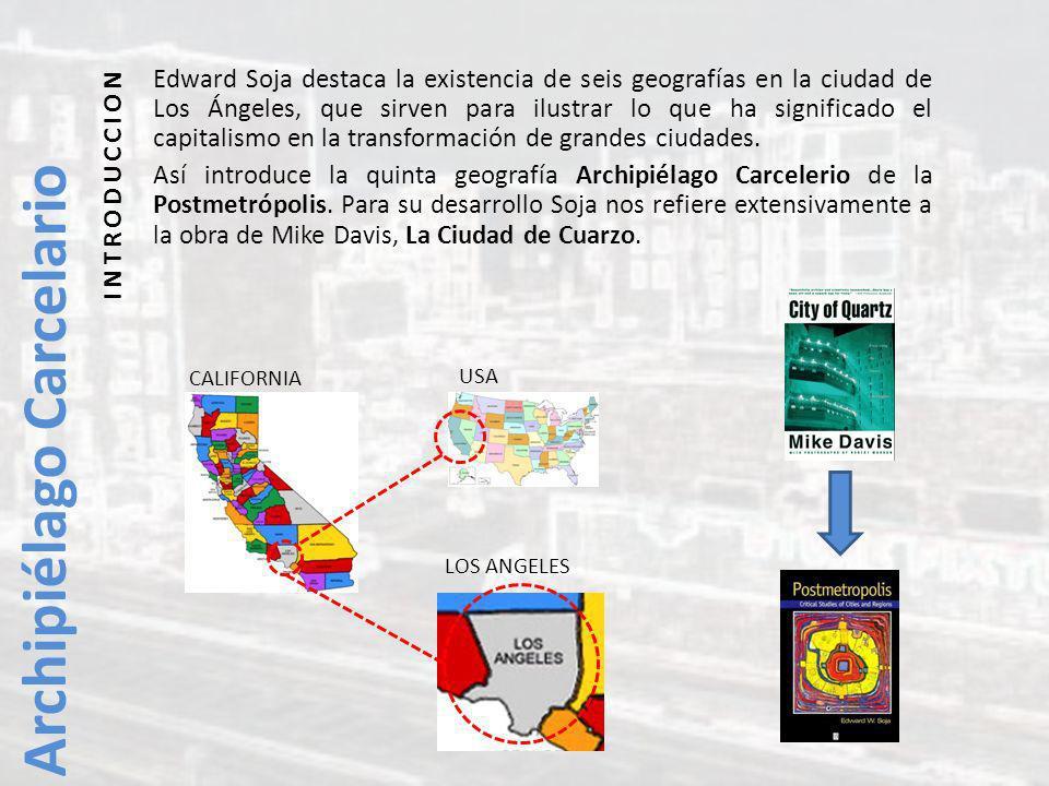 Edward Soja destaca la existencia de seis geografías en la ciudad de Los Ángeles, que sirven para ilustrar lo que ha significado el capitalismo en la transformación de grandes ciudades.