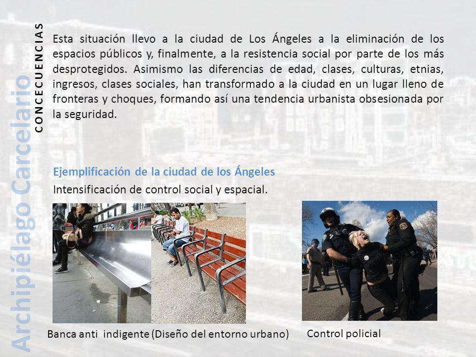 Esta situación llevo a la ciudad de Los Ángeles a la eliminación de los espacios públicos y, finalmente, a la resistencia social por parte de los más desprotegidos.