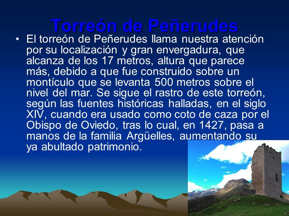 Torreón de Peñerudes El torreón de Peñerudes llama nuestra atención por su localización y gran envergadura, que alcanza de los 17 metros, altura que p
