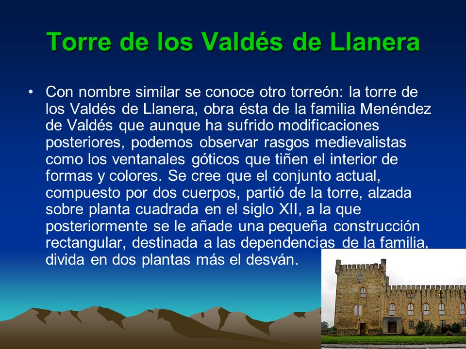 Torre de los Valdés de Llanera Con nombre similar se conoce otro torreón: la torre de los Valdés de Llanera, obra ésta de la familia Menéndez de Valdé