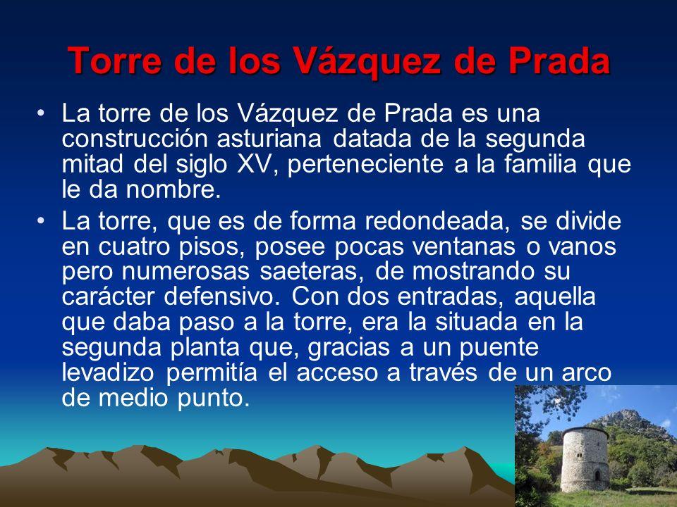 Torre de los Vázquez de Prada La torre de los Vázquez de Prada es una construcción asturiana datada de la segunda mitad del siglo XV, perteneciente a