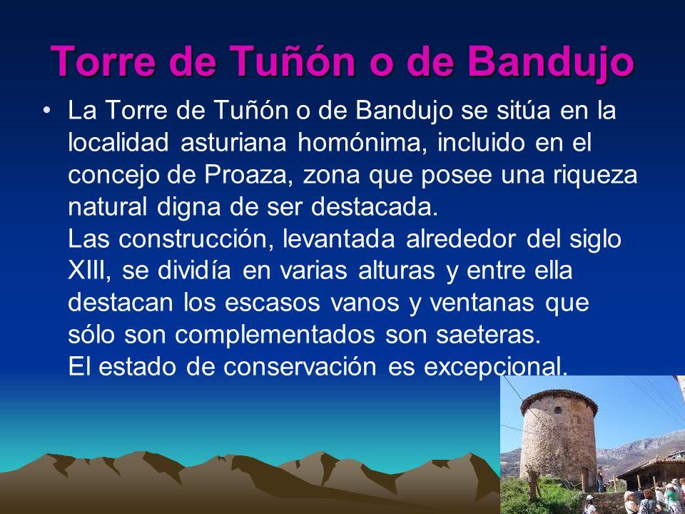 Torre de Tuñón o de Bandujo La Torre de Tuñón o de Bandujo se sitúa en la localidad asturiana homónima, incluido en el concejo de Proaza, zona que pos