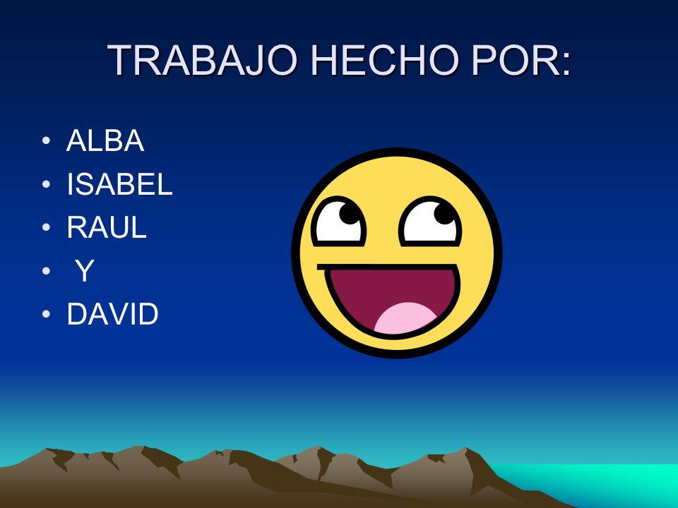 TRABAJO HECHO POR: ALBA ISABEL RAUL Y DAVID