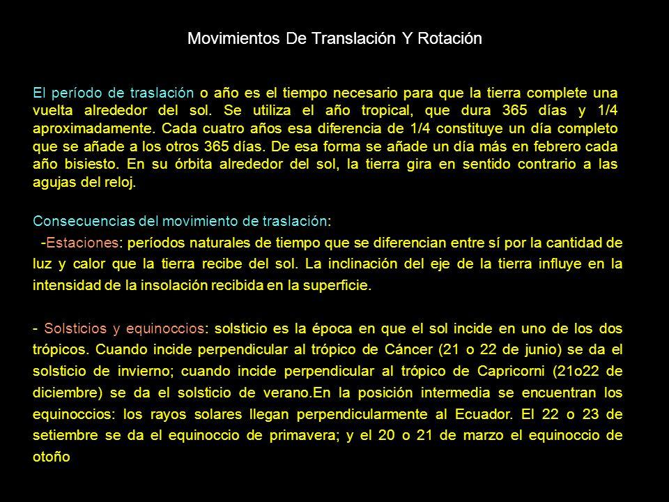 Movimientos De Translación Y Rotación Rotación: Es un movimiento que efectúa la Tierra girando sobre sí misma a lo largo de un eje imaginario denominado Eje terrestre que pasa por sus polos.