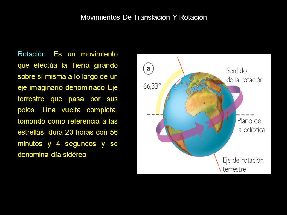 Movimientos De Translación Y Rotación Rotación: Es un movimiento que efectúa la Tierra girando sobre sí misma a lo largo de un eje imaginario denomina