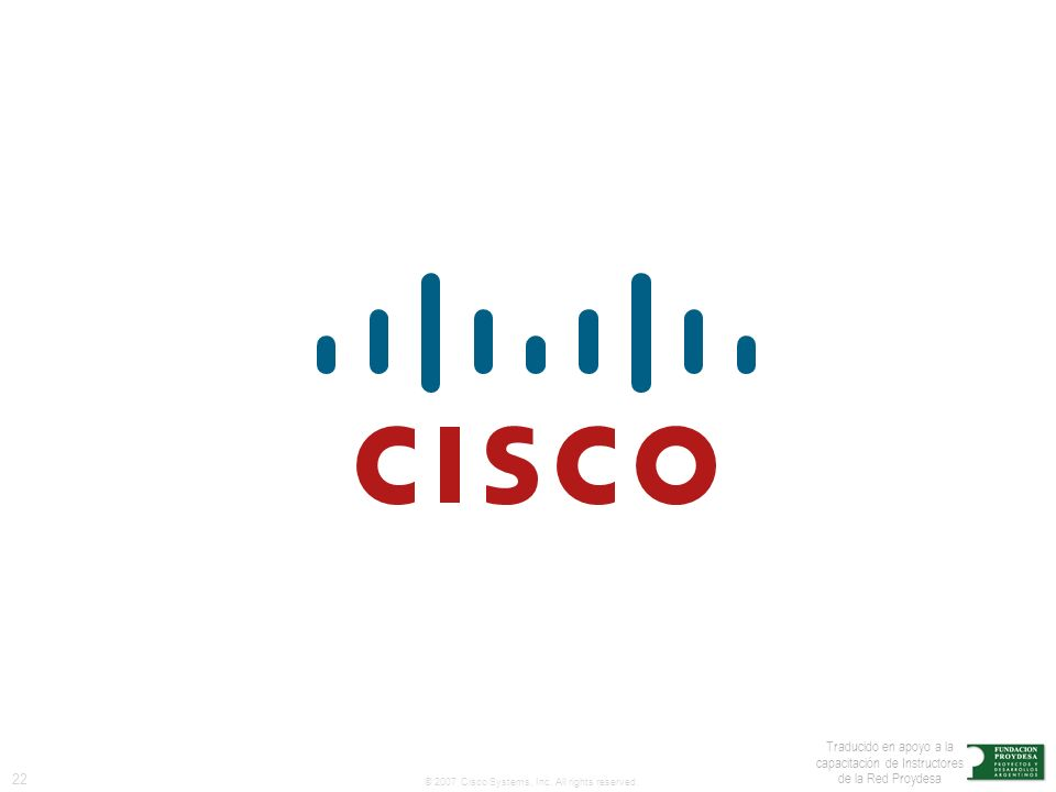 22 © 2007 Cisco Systems, Inc. All rights reserved.