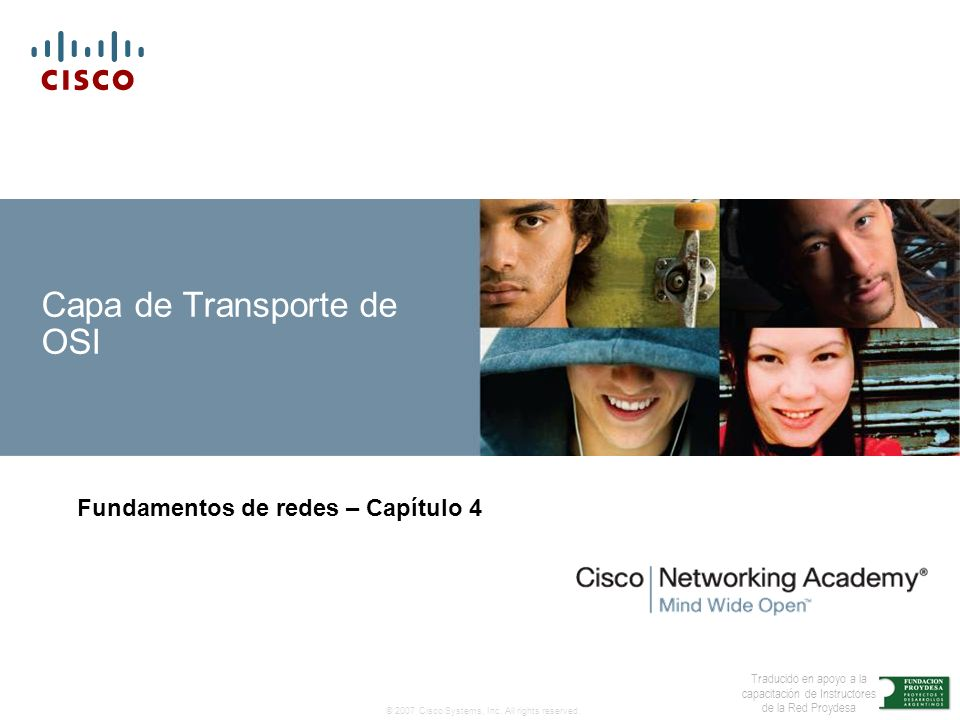 © 2007 Cisco Systems, Inc. All rights reserved. Traducido en apoyo a la capacitación de Instructores de la Red Proydesa Capa de Transporte de OSI Fund