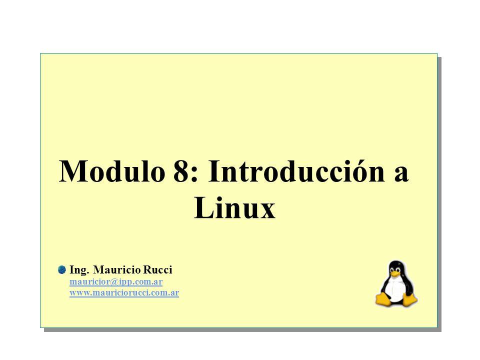 Modulo 8: Introducción a Linux Ing. Mauricio Rucci mauricior@ipp.com.ar www.mauriciorucci.com.ar