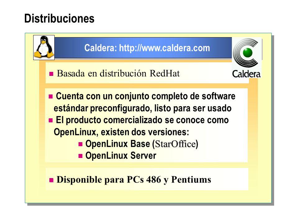 Distribuciones Caldera: http://www.caldera.com Basada en distribución RedHat Cuenta con un conjunto completo de software estándar preconfigurado, list