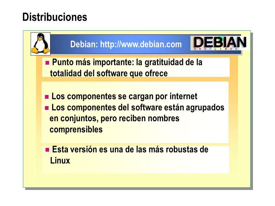 Distribuciones Debian: http://www.debian.com Punto más importante: la gratituidad de la totalidad del software que ofrece Los componentes se cargan po