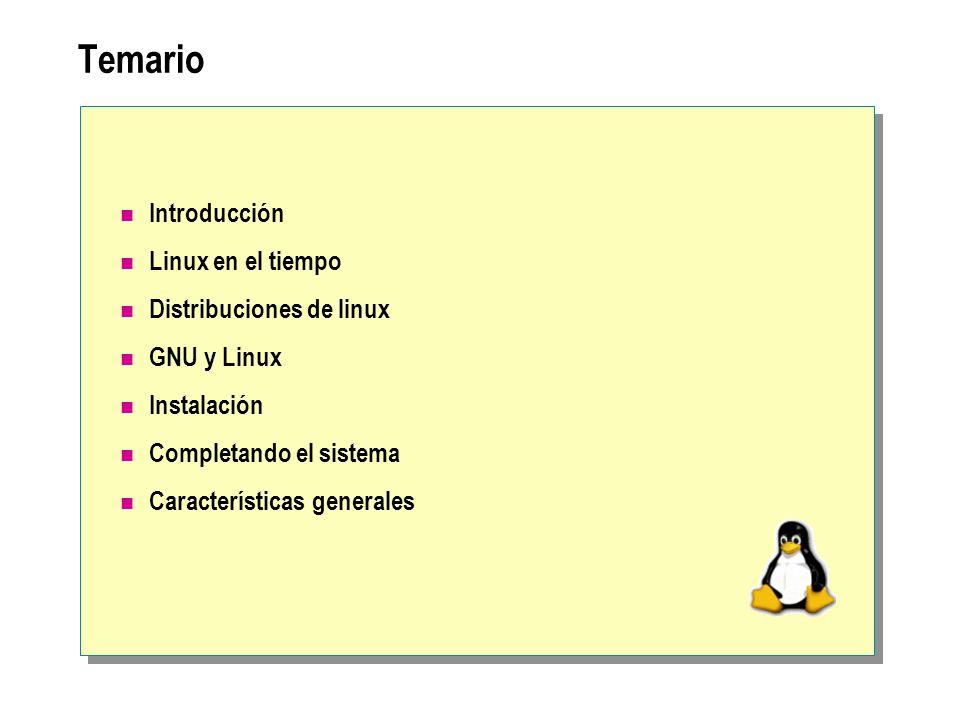 Temario Introducción Linux en el tiempo Distribuciones de linux GNU y Linux Instalación Completando el sistema Características generales