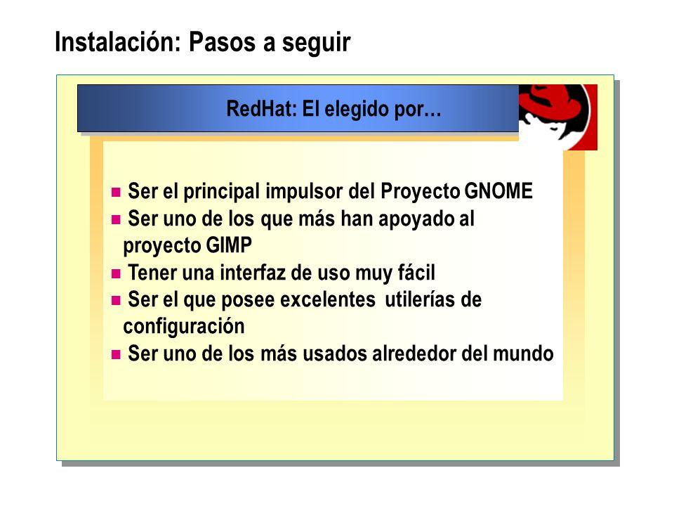 Instalación: Pasos a seguir RedHat: El elegido por… Ser el principal impulsor del Proyecto GNOME Ser uno de los que más han apoyado al proyecto GIMP T