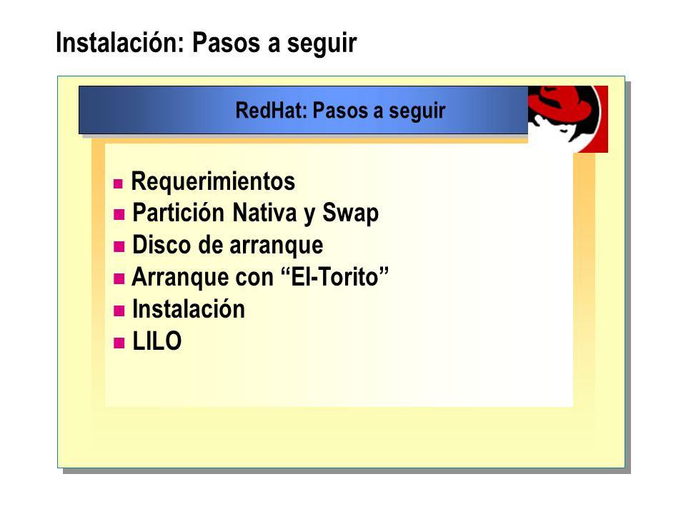 Instalación: Pasos a seguir RedHat: Pasos a seguir Requerimientos Partición Nativa y Swap Disco de arranque Arranque con El-Torito Instalación LILO