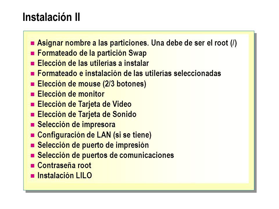 Instalación II Asignar nombre a las particiones. Una debe de ser el root (/) Formateado de la partición Swap Elección de las utilerías a instalar Form