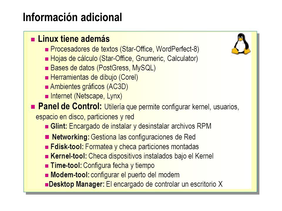 Información adicional Linux tiene además Procesadores de textos (Star-Office, WordPerfect-8) Hojas de cálculo (Star-Office, Gnumeric, Calculator) Base