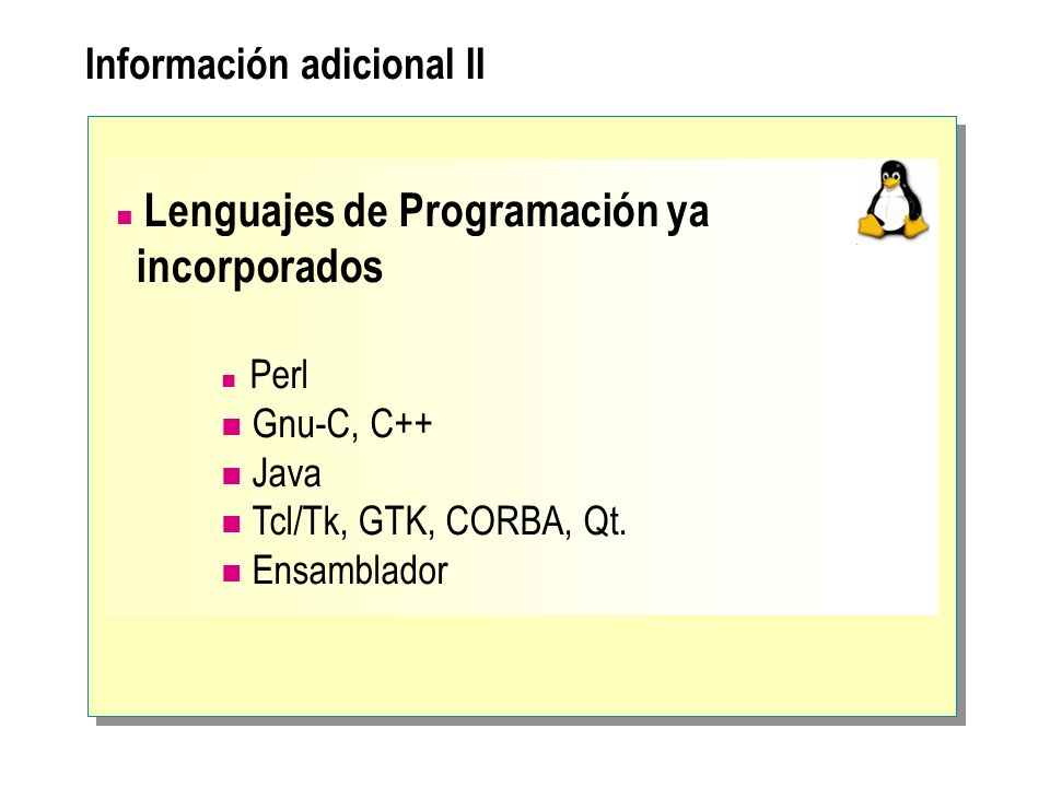Información adicional II Lenguajes de Programación ya incorporados Perl Gnu-C, C++ Java Tcl/Tk, GTK, CORBA, Qt. Ensamblador