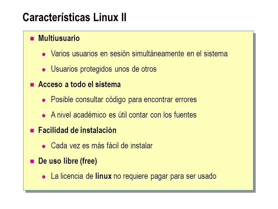 Características Linux II Multiusuario Varios usuarios en sesión simultáneamente en el sistema Usuarios protegidos unos de otros Acceso a todo el siste
