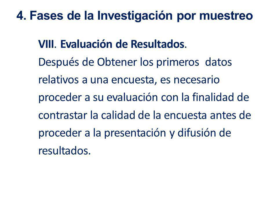 VIII. Evaluación de Resultados. Después de Obtener los primeros datos relativos a una encuesta, es necesario proceder a su evaluación con la finalidad