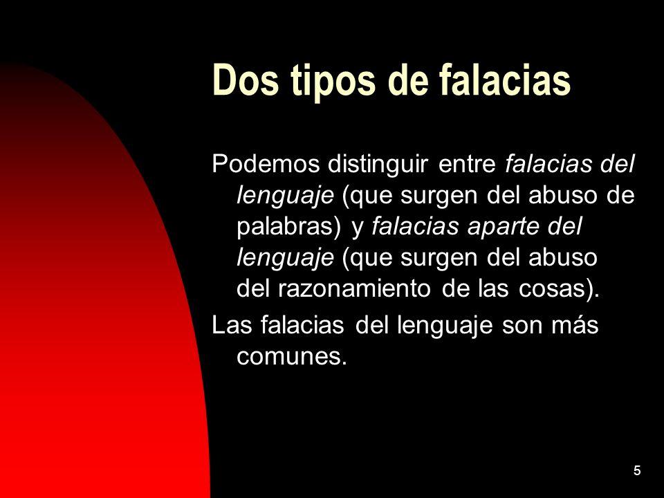 5 Dos tipos de falacias Podemos distinguir entre falacias del lenguaje (que surgen del abuso de palabras) y falacias aparte del lenguaje (que surgen d