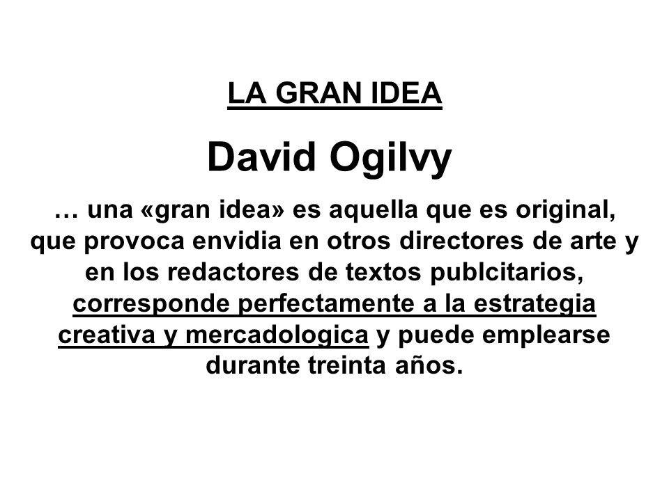 LA GRAN IDEA … una «gran idea» es aquella que es original, que provoca envidia en otros directores de arte y en los redactores de textos publcitarios,