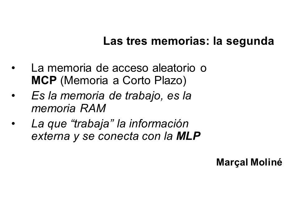 La memoria de acceso aleatorio o MCP (Memoria a Corto Plazo) Es la memoria de trabajo, es la memoria RAM La que trabaja la información externa y se co