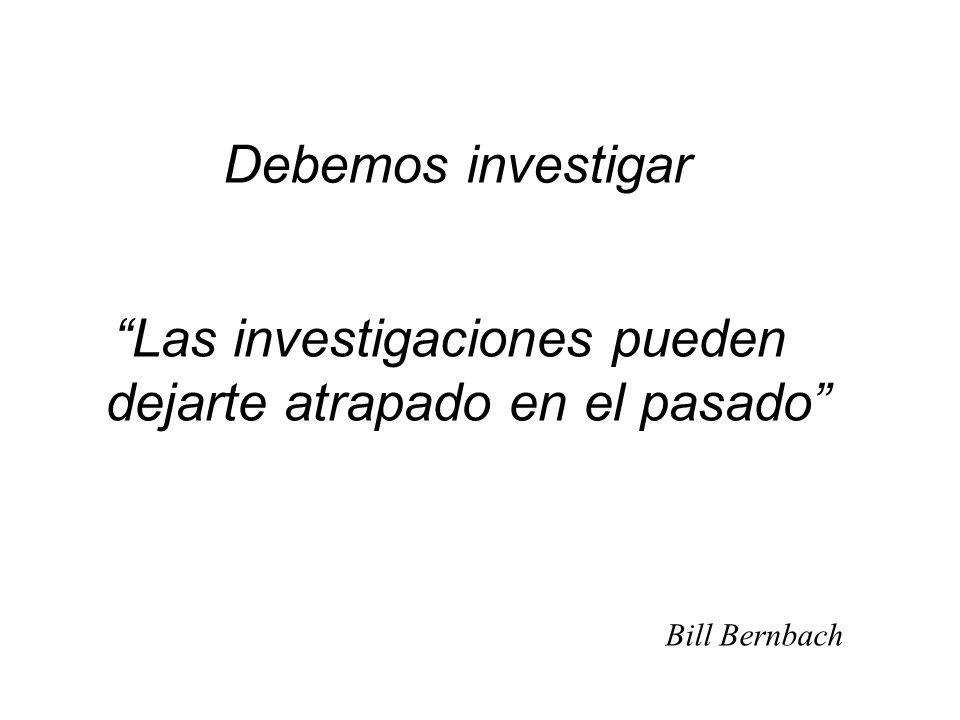 Las investigaciones pueden dejarte atrapado en el pasado Bill Bernbach Debemos investigar