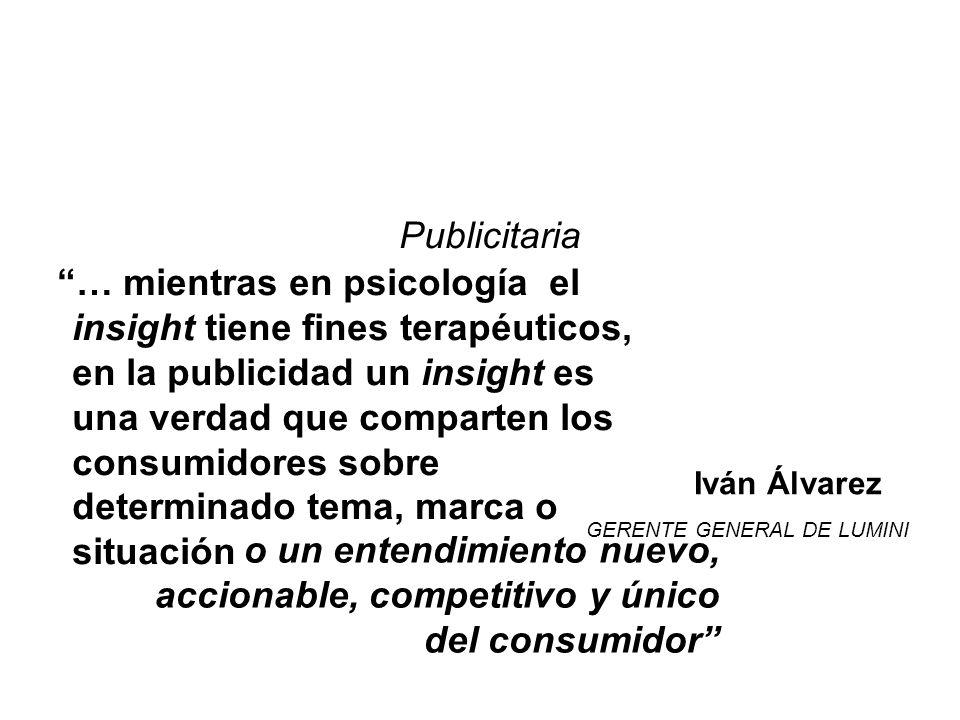 … mientras en psicología el insight tiene fines terapéuticos, en la publicidad un insight es una verdad que comparten los consumidores sobre determina