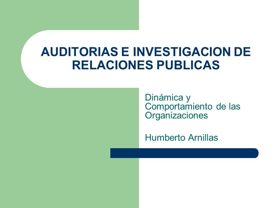AUDITORIAS E INVESTIGACION DE RELACIONES PUBLICAS Dinámica y Comportamiento de las Organizaciones Humberto Arnillas