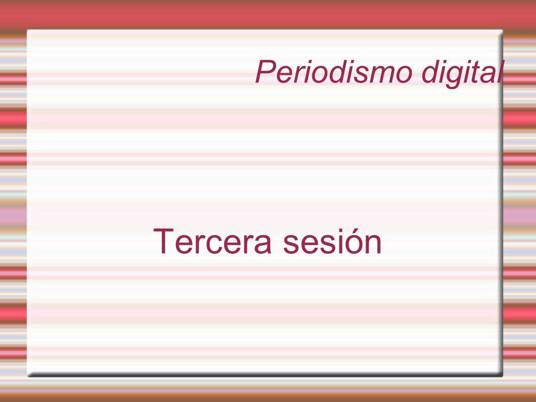 Periodismo digital Tercera sesión