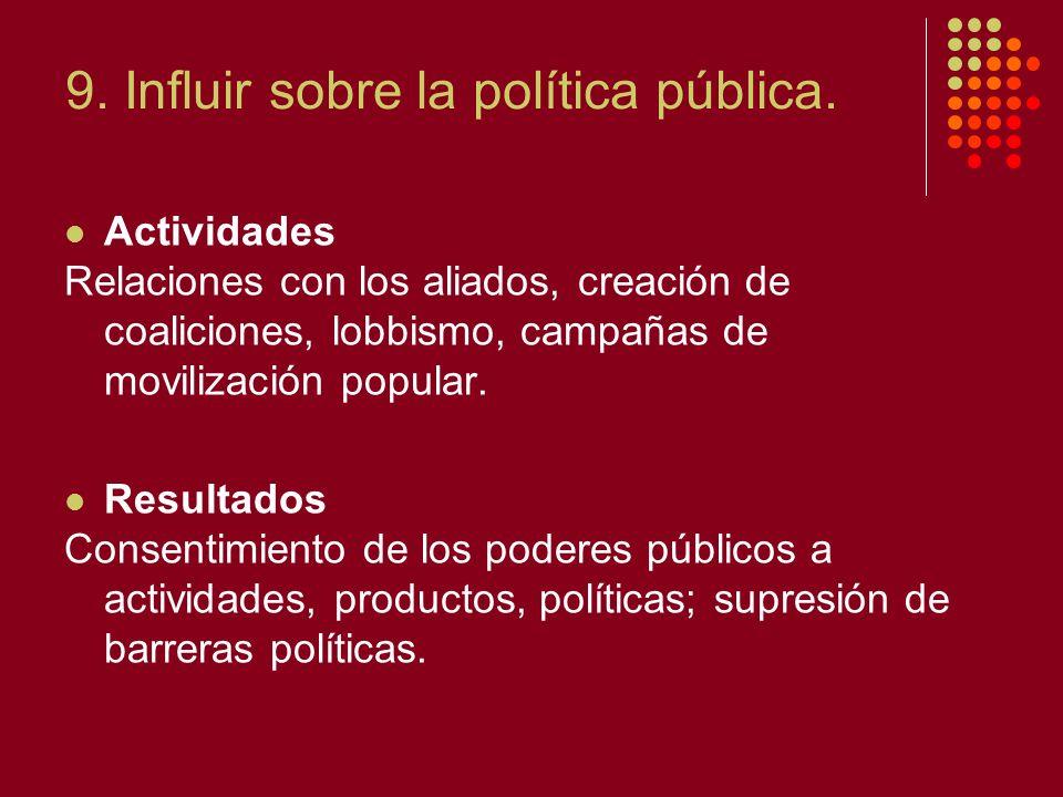 9. Influir sobre la política pública. Actividades Relaciones con los aliados, creación de coaliciones, lobbismo, campañas de movilización popular. Res