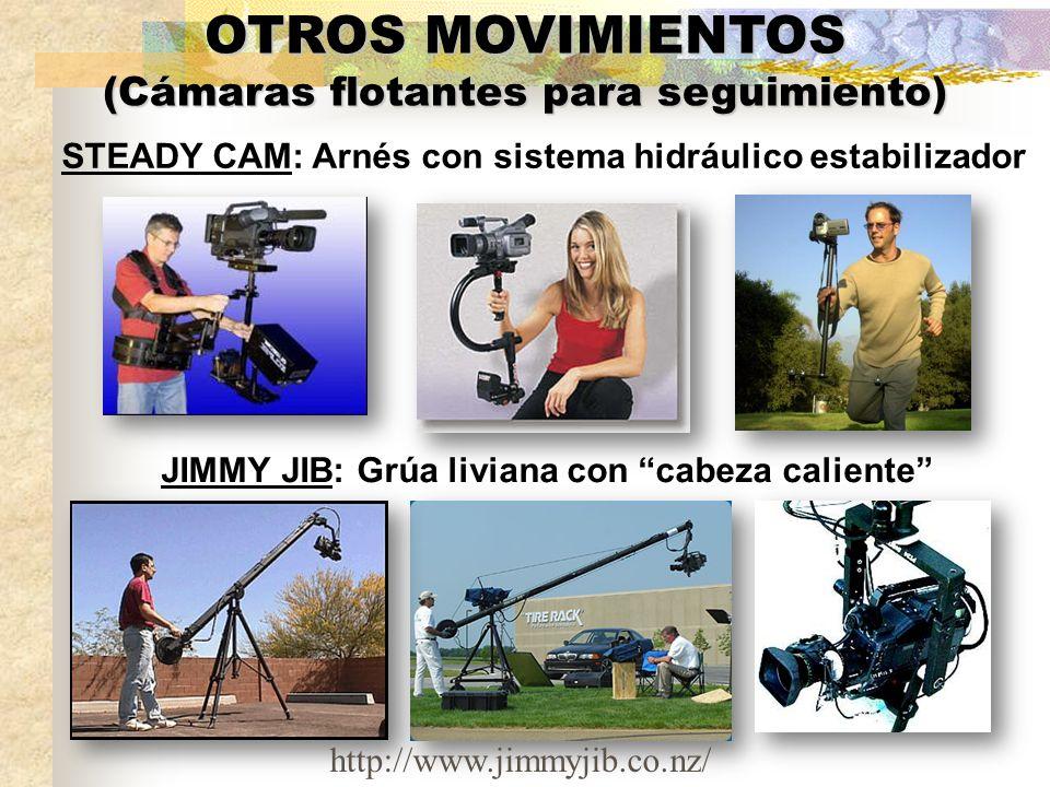 OTROS MOVIMIENTOS (Cámaras flotantes para seguimiento) STEADY CAM: Arnés con sistema hidráulico estabilizador JIMMY JIB: Grúa liviana con cabeza calie