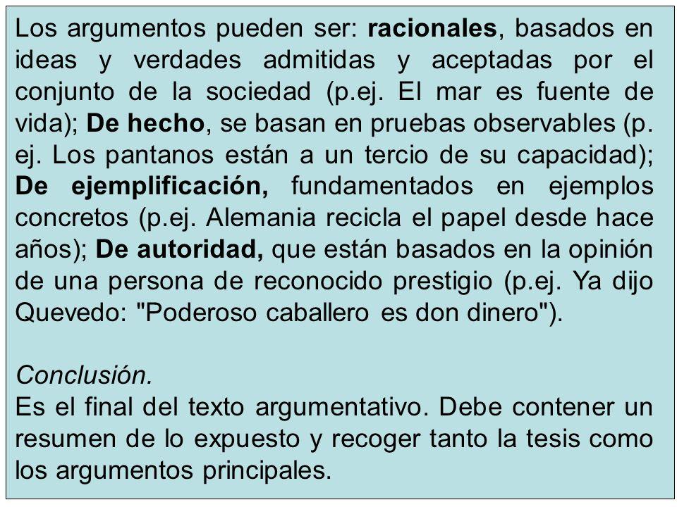 10 Los argumentos pueden ser: racionales, basados en ideas y verdades admitidas y aceptadas por el conjunto de la sociedad (p.ej. El mar es fuente de